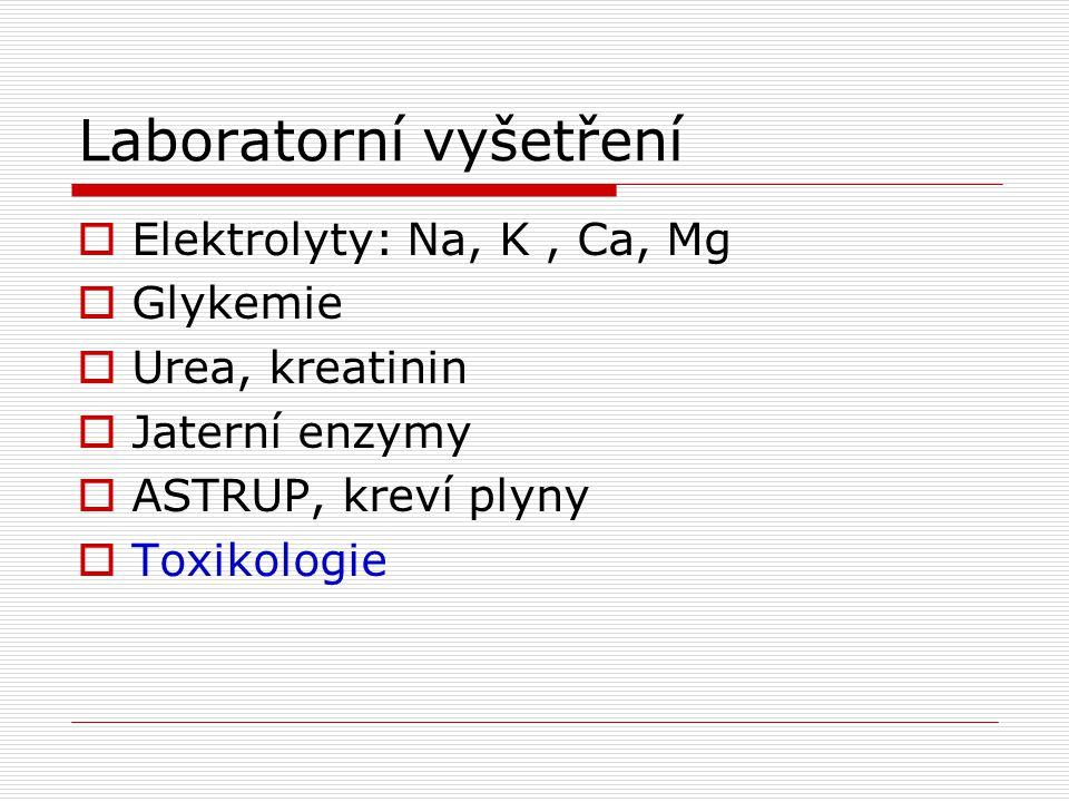 Laboratorní vyšetření  Elektrolyty: Na, K, Ca, Mg  Glykemie  Urea, kreatinin  Jaterní enzymy  ASTRUP, kreví plyny  Toxikologie