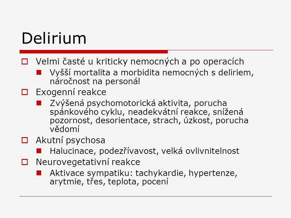 Delirium  Velmi časté u kriticky nemocných a po operacích Vyšší mortalita a morbidita nemocných s deliriem, náročnost na personál  Exogenní reakce Z