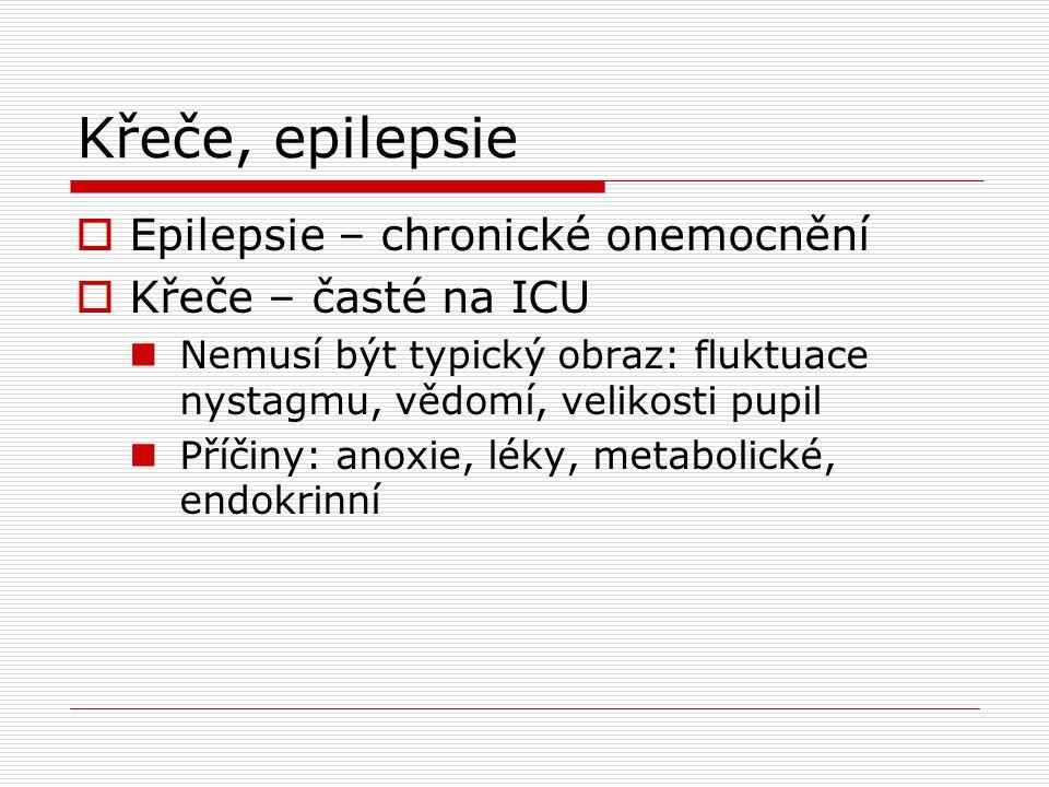 Křeče, epilepsie  Epilepsie – chronické onemocnění  Křeče – časté na ICU Nemusí být typický obraz: fluktuace nystagmu, vědomí, velikosti pupil Příči