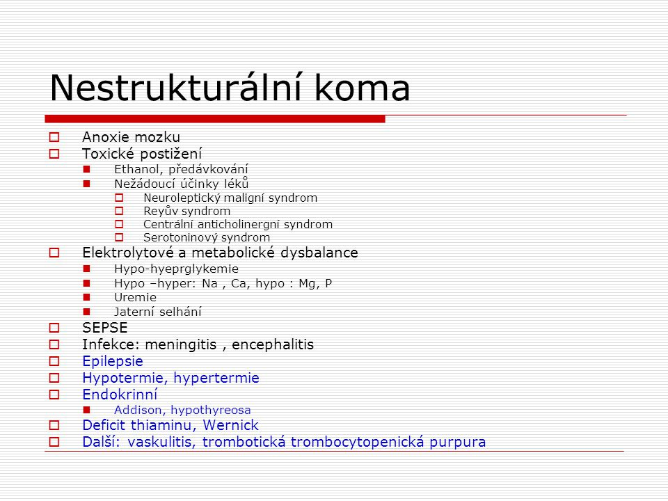 Nestrukturální koma  Anoxie mozku  Toxické postižení Ethanol, předávkování Nežádoucí účinky léků  Neuroleptický maligní syndrom  Reyův syndrom  C