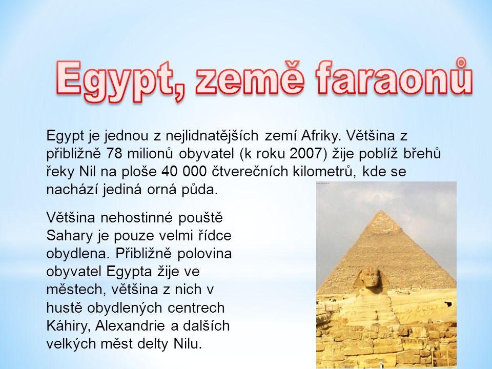Egypt je jednou z nejlidnatějších zemí Afriky. Většina z přibližně 78 milionů obyvatel (k roku 2007) žije poblíž břehů řeky Nil na ploše 40 000 čtvere