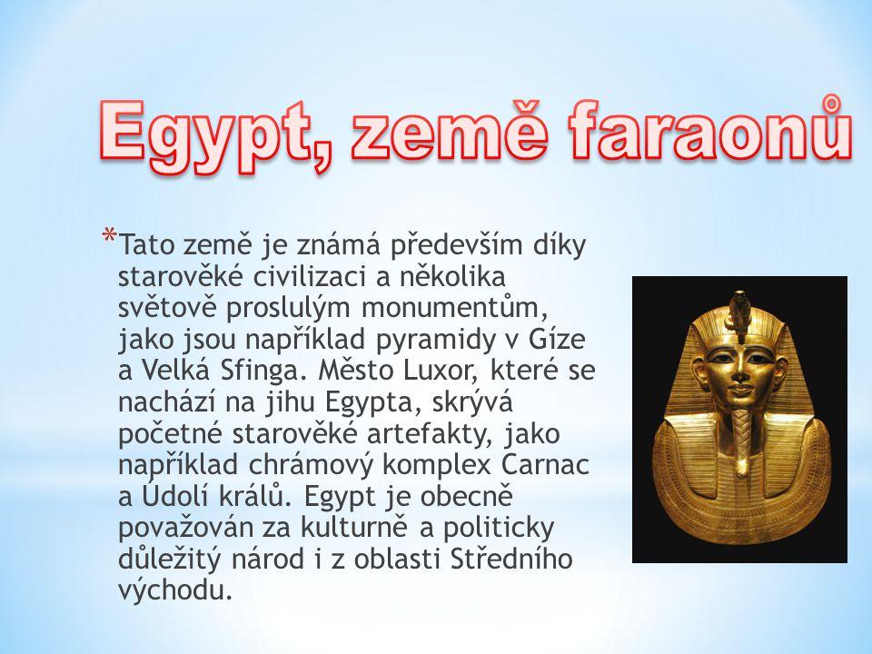 * Tato země je známá především díky starověké civilizaci a několika světově proslulým monumentům, jako jsou například pyramidy v Gíze a Velká Sfinga.