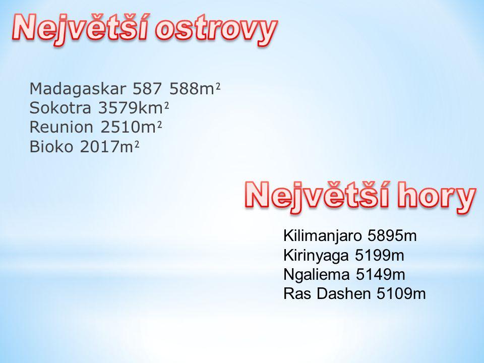 Madagaskar 587 588m ² Sokotra 3579km ² Reunion 2510m ² Bioko 2017 m² Kilimanjaro 5895m Kirinyaga 5199m Ngaliema 5149m Ras Dashen 5109m