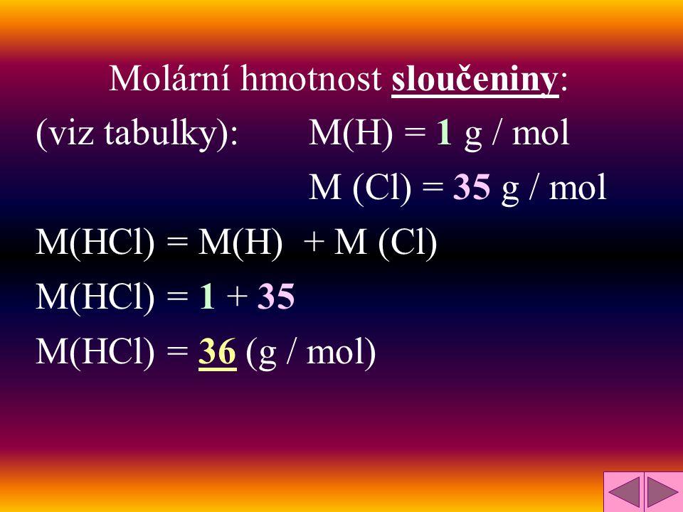 Molární hmotnost atomu vodíku: M(H) = 1 g / mol (viz tabulky) Molární hmotnost molekuly vodíku (H 2 ): M (H 2 ) = 2 g / mol Tj. 2  1 = 2
