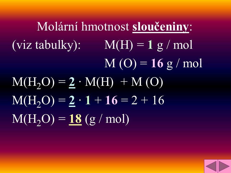 Molární hmotnost sloučeniny: (viz tabulky): M(H) = 1 g / mol M (Cl) = 35 g / mol M(HCl) = M(H) + M (Cl) M(HCl) = 1 + 35 M(HCl) = 36 (g / mol)