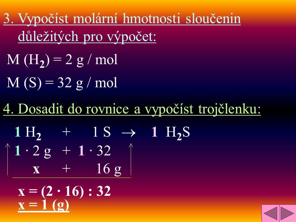 a) Kolik gramů vodíku potřebujeme k reakci s 16 g síry, aby vznikla kyselina sirovodíková? Postup: 1. Sestavit rovnici: H 2 + S  H 2 S 2. Dopočíst ro