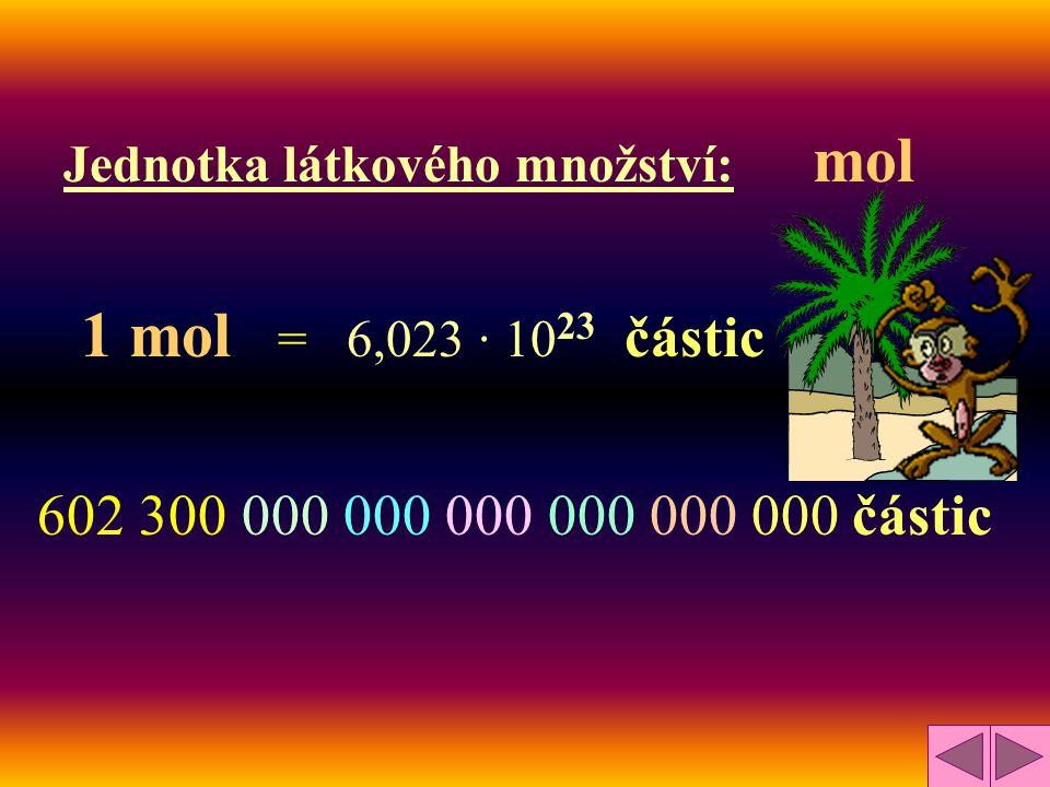 1. LÁTKOVÉ MNOŽSTVÍ 1. LÁTKOVÉ MNOŽSTVÍ K vyjádření množství částic : - atomů - iontů (kationtů, aniontů) - molekul