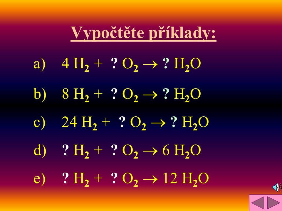 Rovnici: 2 H2 H2 + O2 O2  2 H2OH2O Čteme Čteme: Ze 2 molů vodíku a 1 molu kyslíku vzniknou 2 moly vody Celou rovnici je možno dělit nebo násobit: 2 H