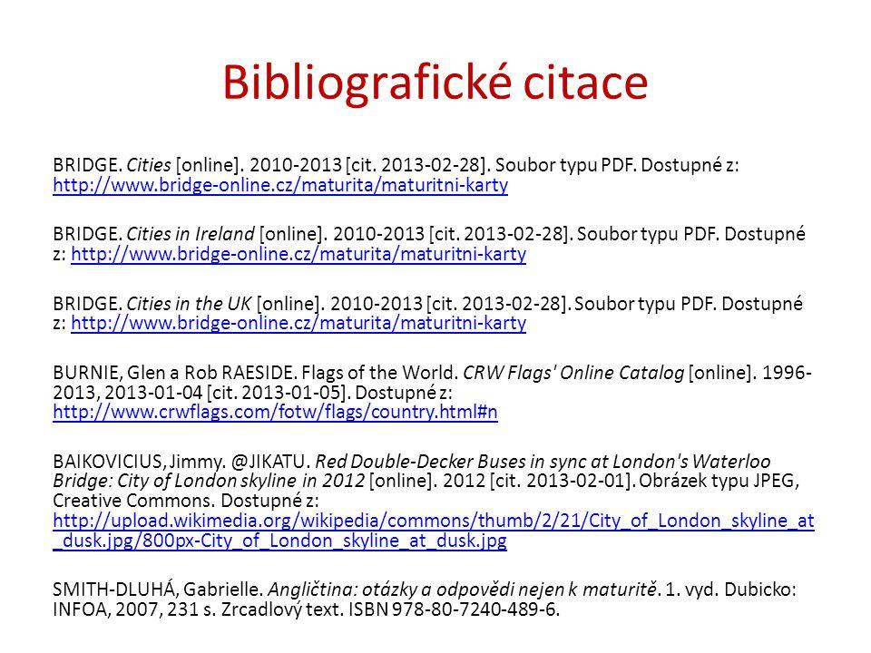 Bibliografické citace BRIDGE. Cities [online]. 2010-2013 [cit. 2013-02-28]. Soubor typu PDF. Dostupné z: http://www.bridge-online.cz/maturita/maturitn