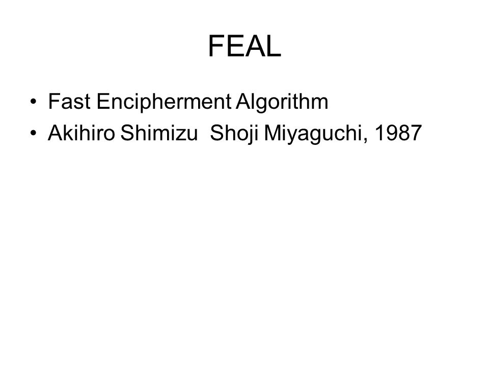 FEAL Fast Encipherment Algorithm Akihiro Shimizu Shoji Miyaguchi, 1987