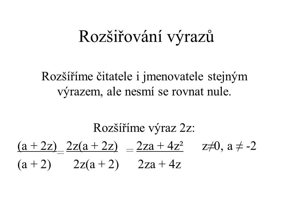 Rozšiřování výrazů Rozšíříme čitatele i jmenovatele stejným výrazem, ale nesmí se rovnat nule.