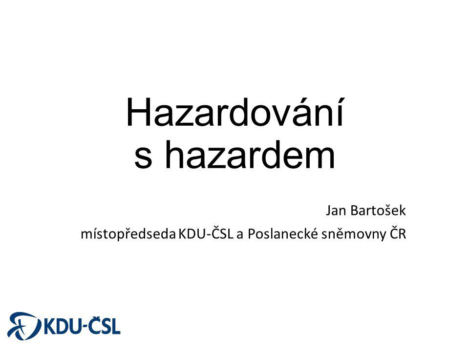 Hazardování s hazardem Jan Bartošek místopředseda KDU-ČSL a Poslanecké sněmovny ČR
