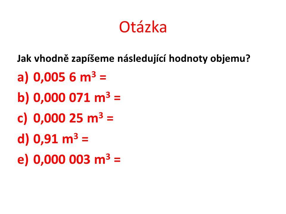 Otázka Jak vhodně zapíšeme následující hodnoty objemu.