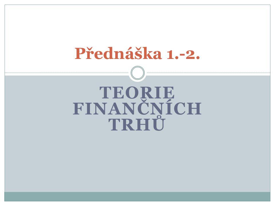 TEORIE FINANČNÍCH TRHŮ Přednáška 1.-2.