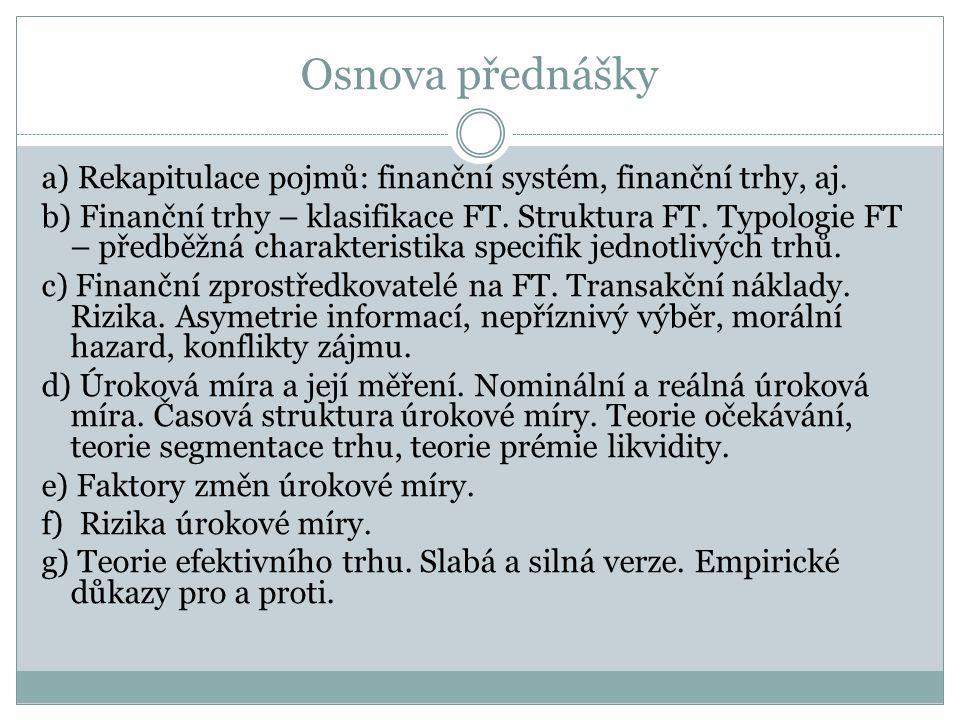 Osnova přednášky a) Rekapitulace pojmů: finanční systém, finanční trhy, aj.