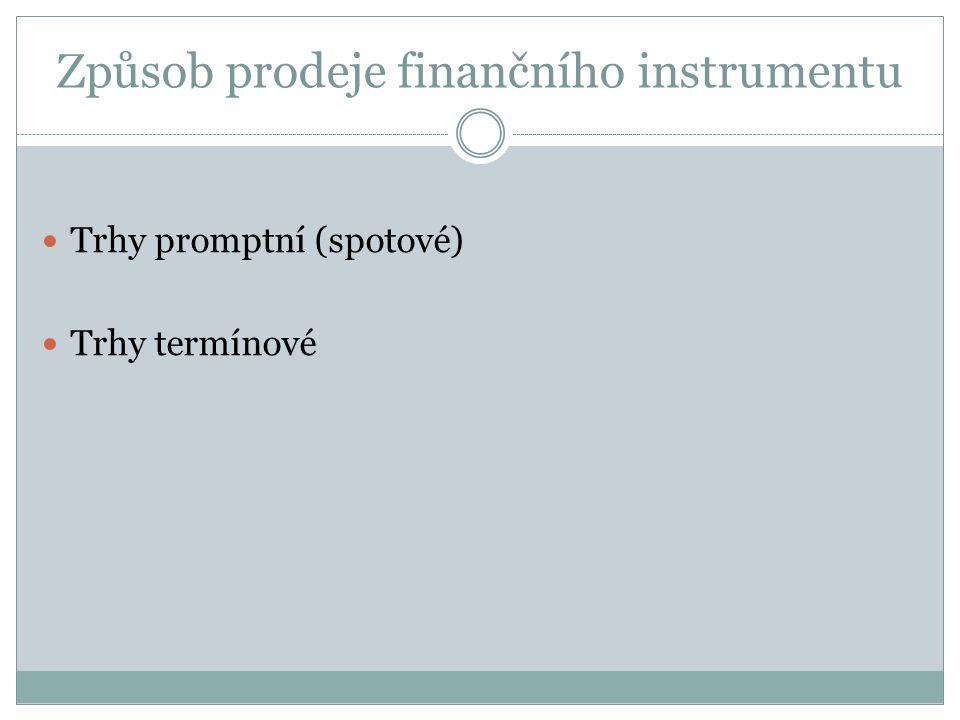 Způsob prodeje finančního instrumentu Trhy promptní (spotové) Trhy termínové
