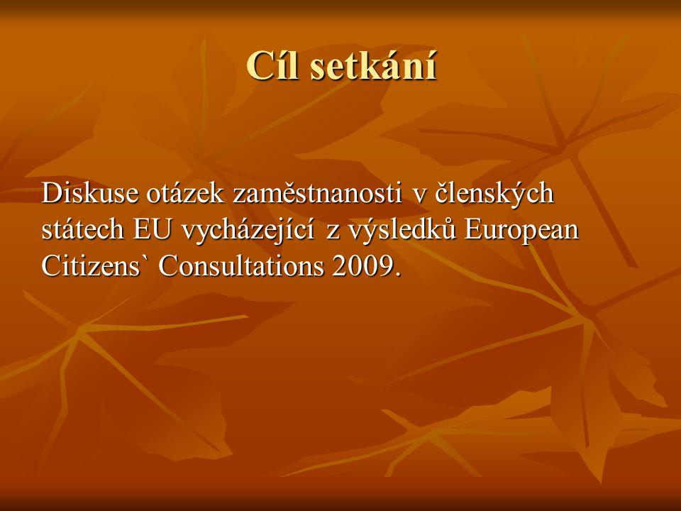 Cíl setkání Diskuse otázek zaměstnanosti v členských státech EU vycházející z výsledků European Citizens` Consultations 2009.