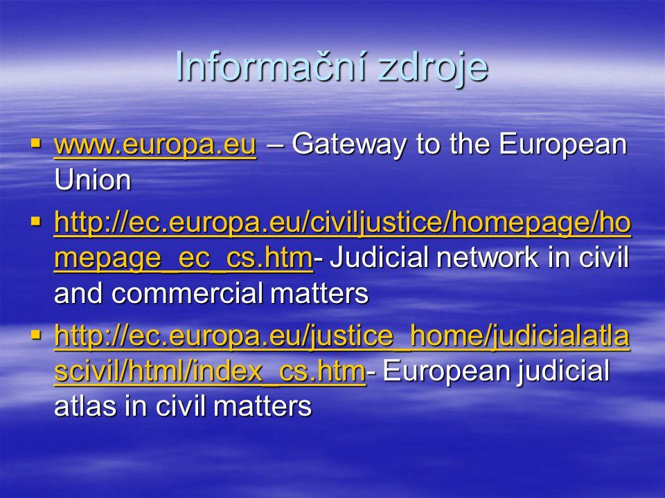 Informační zdroje  www.europa.eu – Gateway to the European Union www.europa.eu  http://ec.europa.eu/civiljustice/homepage/ho mepage_ec_cs.htm- Judic