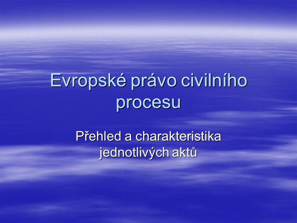Evropské právo civilního procesu Přehled a charakteristika jednotlivých aktů