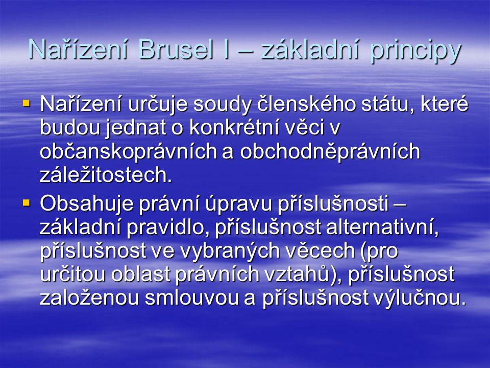 Nařízení Brusel I – základní principy  Nařízení určuje soudy členského státu, které budou jednat o konkrétní věci v občanskoprávních a obchodněprávní