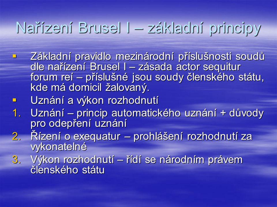 Nařízení Brusel I – základní principy  Základní pravidlo mezinárodní příslušnosti soudů dle nařízení Brusel I – zásada actor sequitur forum reí – pří