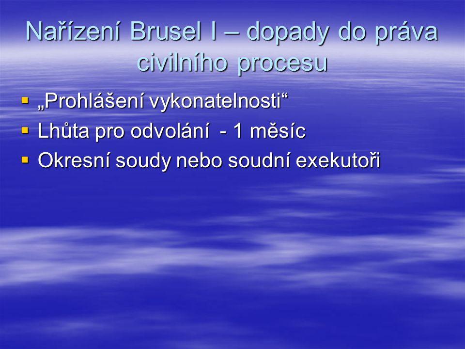 """Nařízení Brusel I – dopady do práva civilního procesu  """"Prohlášení vykonatelnosti""""  Lhůta pro odvolání - 1 měsíc  Okresní soudy nebo soudní exekuto"""