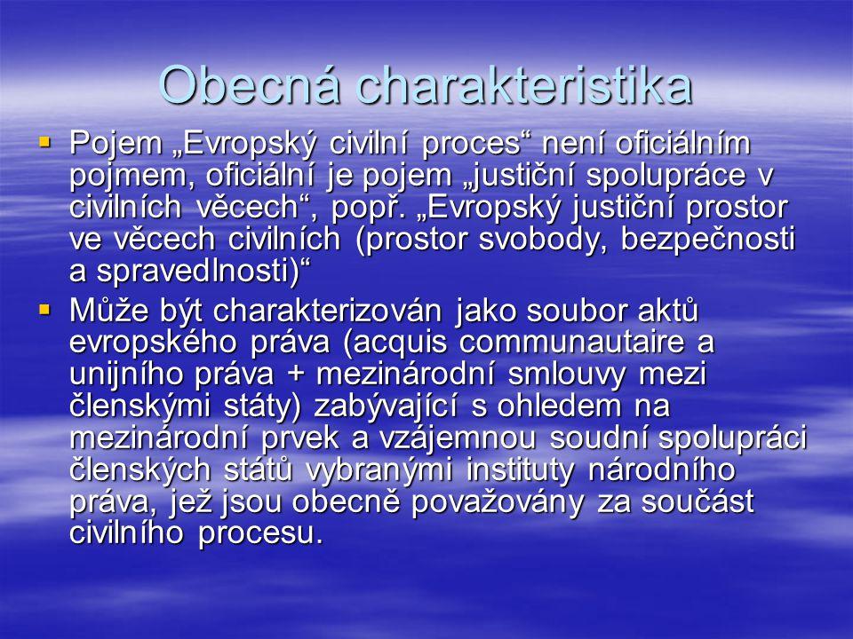 """Obecná charakteristika  Pojem """"Evropský civilní proces"""" není oficiálním pojmem, oficiální je pojem """"justiční spolupráce v civilních věcech"""", popř. """"E"""