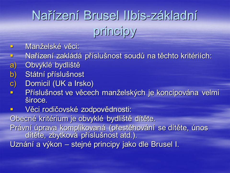 Nařízení Brusel IIbis-základní principy  Manželské věci:  Nařízení zakládá příslušnost soudů na těchto kritériích: a)Obvyklé bydliště b)Státní přísl