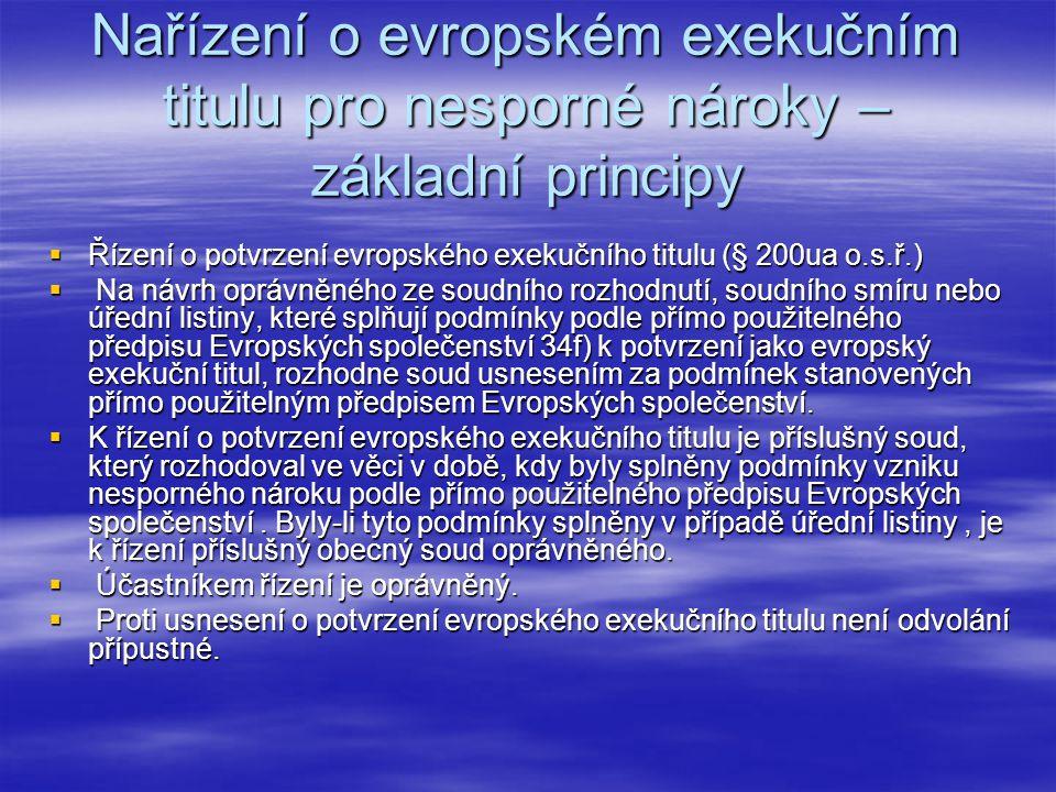 Nařízení o evropském exekučním titulu pro nesporné nároky – základní principy  Řízení o potvrzení evropského exekučního titulu (§ 200ua o.s.ř.)  Na