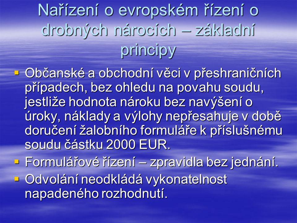 Nařízení o evropském řízení o drobných nárocích – základní principy  Občanské a obchodní věci v přeshraničních případech, bez ohledu na povahu soudu,