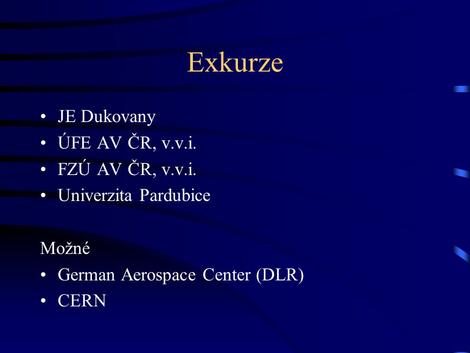 Exkurze JE Dukovany ÚFE AV ČR, v.v.i. FZÚ AV ČR, v.v.i. Univerzita Pardubice Možné German Aerospace Center (DLR) CERN