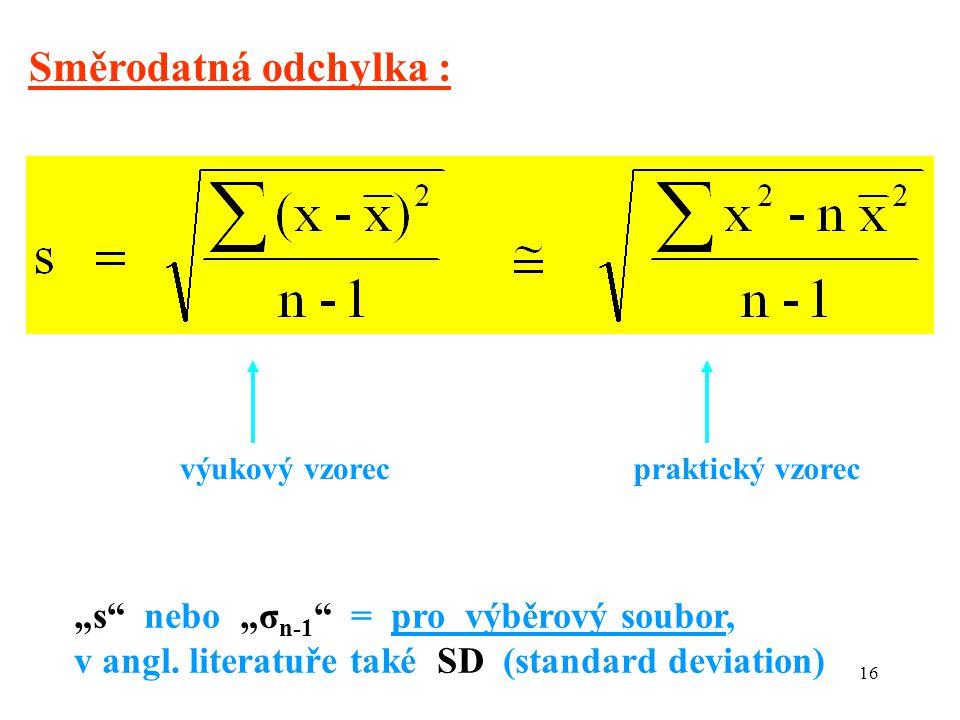 """16 Směrodatná odchylka : výukový vzorecpraktický vzorec """"s nebo """"σ n-1 = pro výběrový soubor, v angl."""