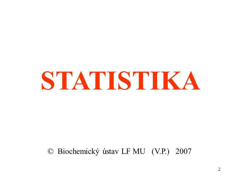 2 STATISTIKA © Biochemický ústav LF MU (V.P.) 2007