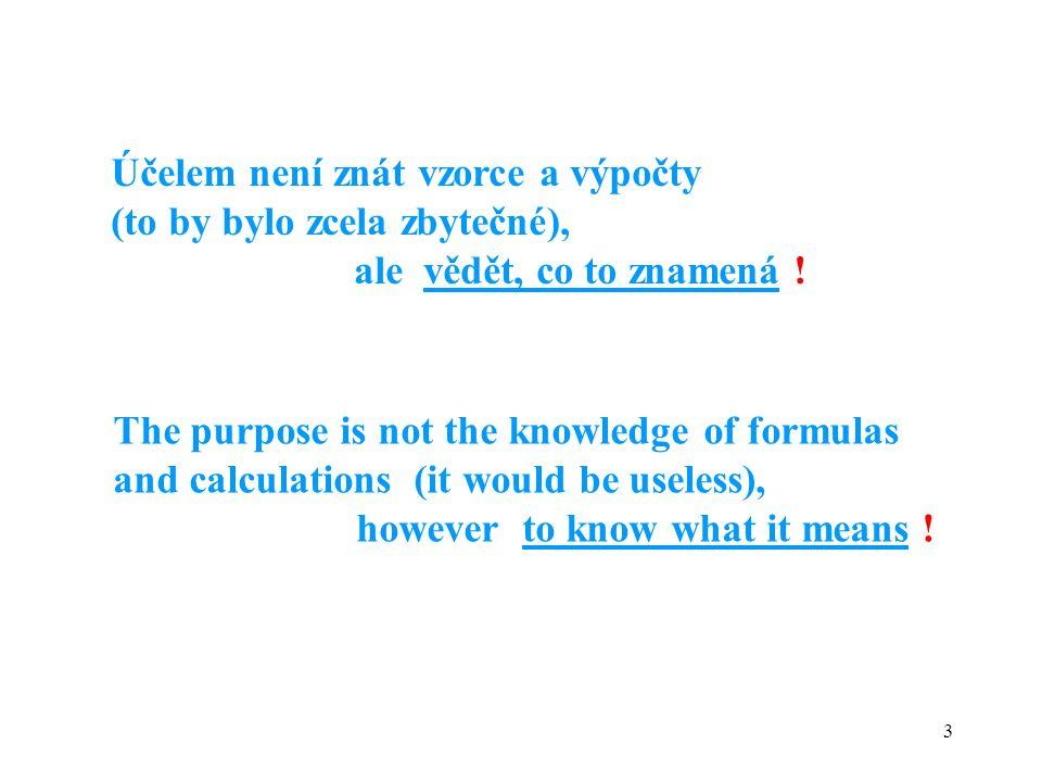 3 Účelem není znát vzorce a výpočty (to by bylo zcela zbytečné), ale vědět, co to znamená .