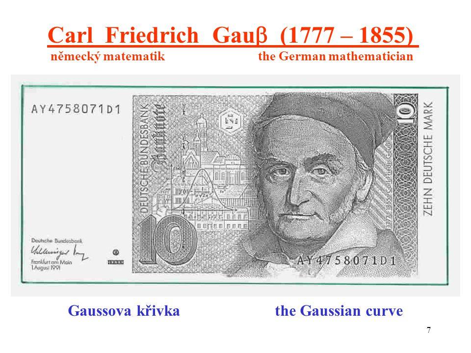 7 Carl Friedrich Gau  (1777 – 1855) německý matematik the German mathematician Gaussova křivka the Gaussian curve