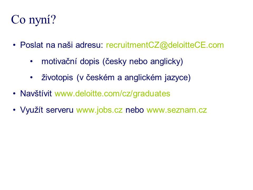 Poslat na naši adresu: recruitmentCZ@deloitteCE.com motivační dopis (česky nebo anglicky) životopis (v českém a anglickém jazyce) Navštívit www.deloitte.com/cz/graduates Využít serveru www.jobs.cz nebo www.seznam.cz Co nyní