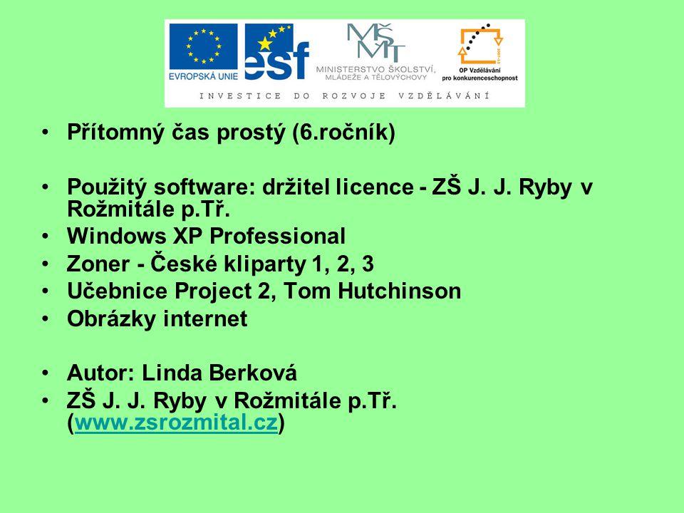 Přítomný čas prostý (6.ročník) Použitý software: držitel licence - ZŠ J.