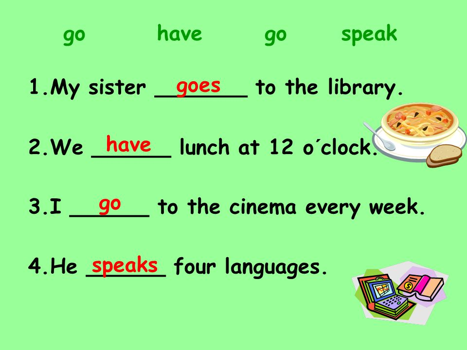 1.My sister _______ to the library.2.We ______ lunch at 12 o´clock.