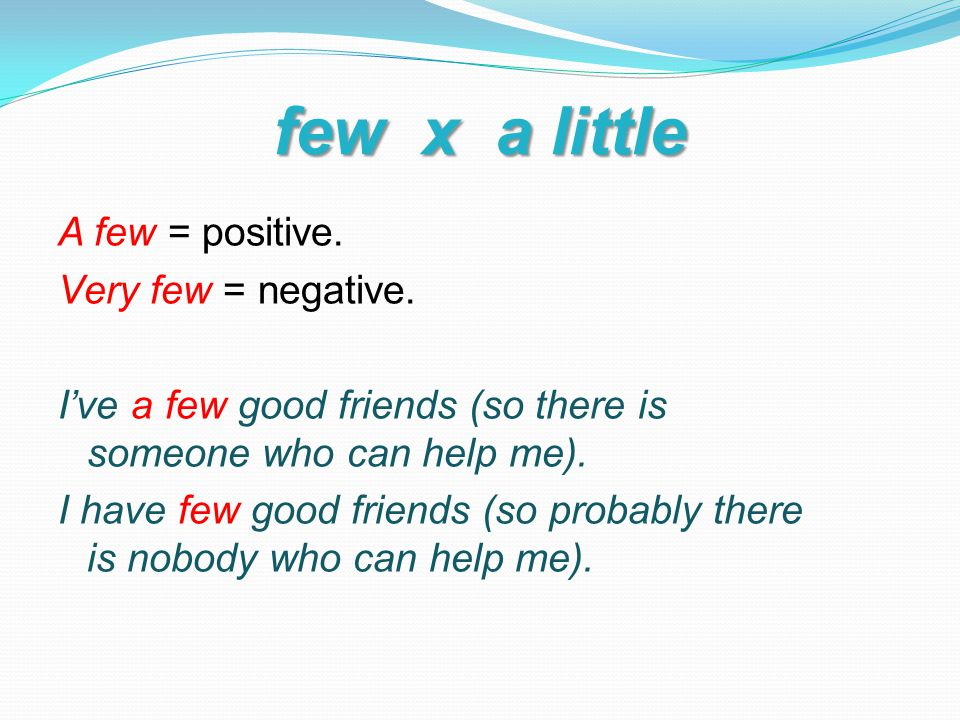 few x a little A few = positive. Very few = negative.