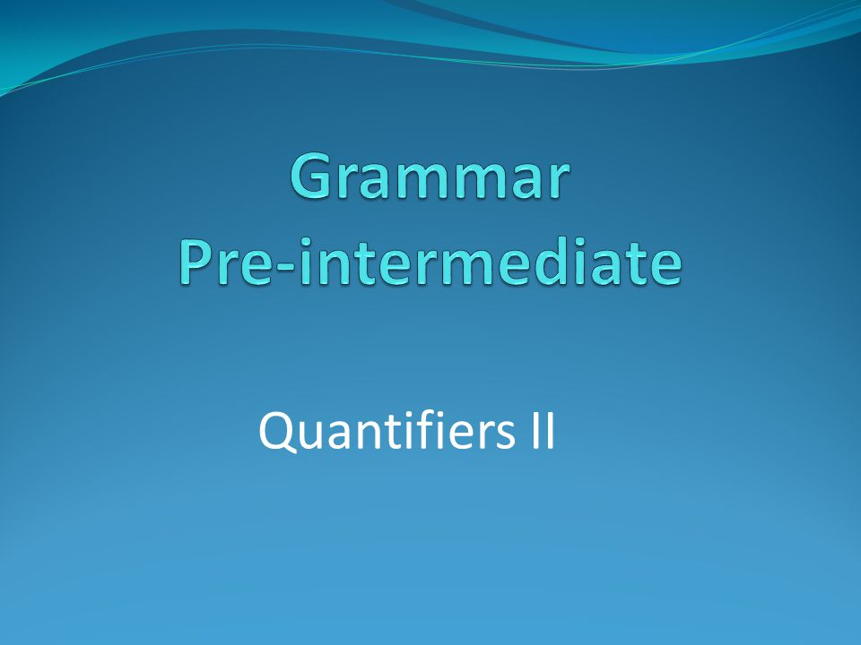 Quantifiers II