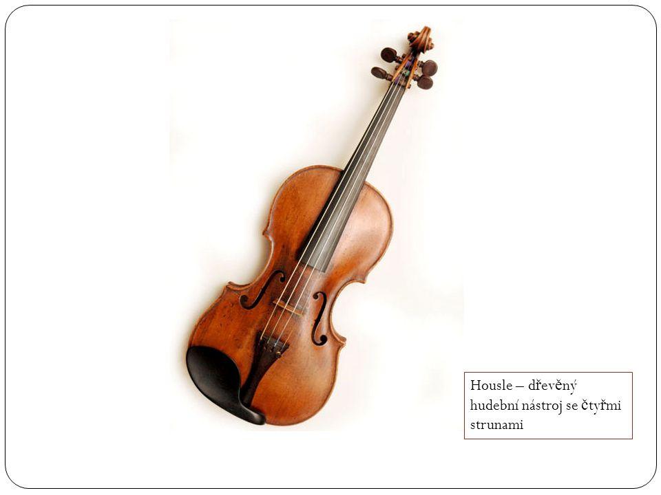 Housle – d ř ev ě ný hudební nástroj se č ty ř mi strunami