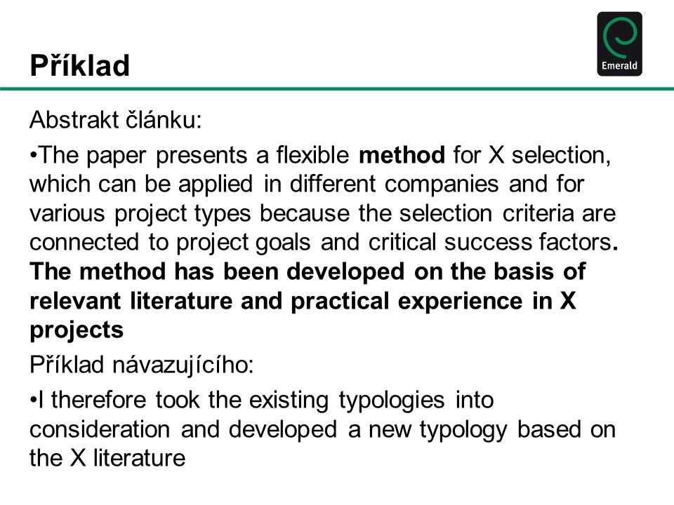 Příklad Abstrakt článku: The paper presents a flexible method for X selection, which can be applied in different companies and for various project types because the selection criteria are connected to project goals and critical success factors.