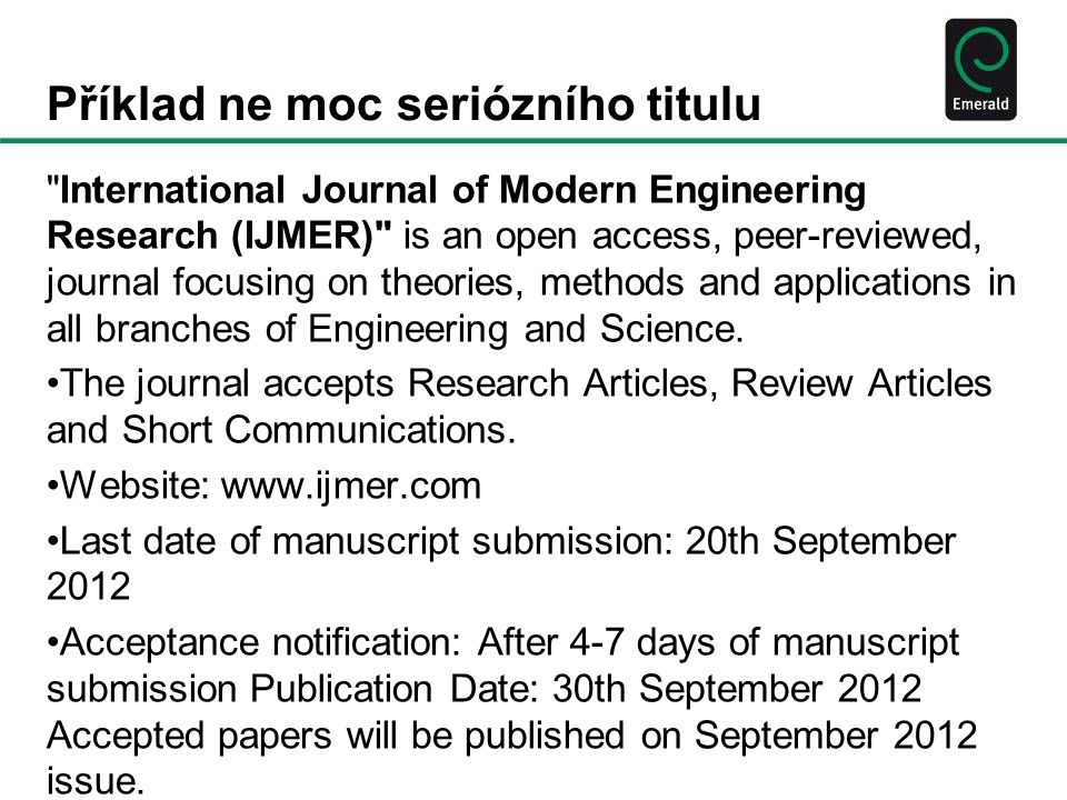 Příklad ne moc seriózního titulu International Journal of Modern Engineering Research (IJMER) is an open access, peer-reviewed, journal focusing on theories, methods and applications in all branches of Engineering and Science.