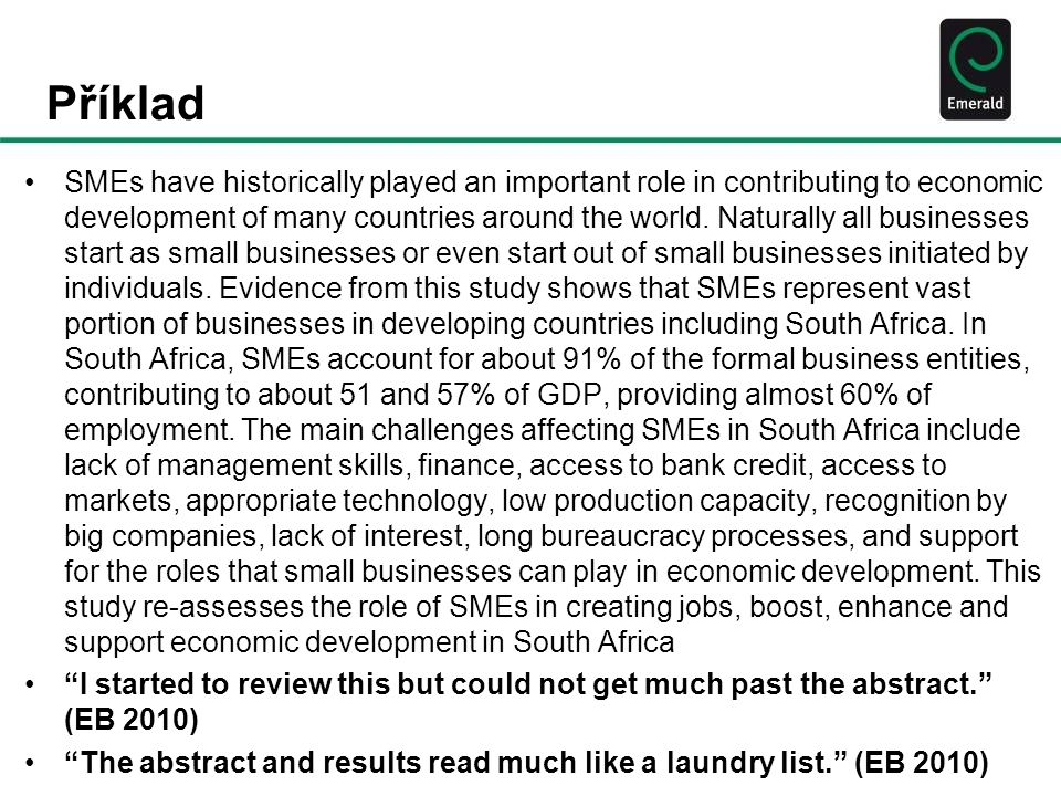 Příklad SMEs have historically played an important role in contributing to economic development of many countries around the world. Naturally all busi