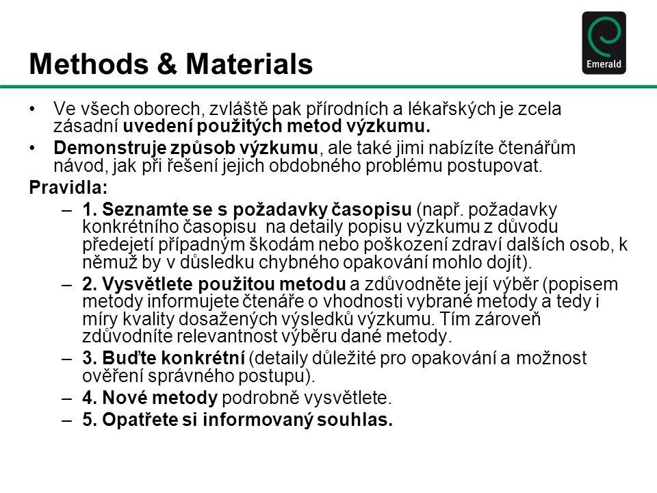 Methods & Materials Ve všech oborech, zvláště pak přírodních a lékařských je zcela zásadní uvedení použitých metod výzkumu.