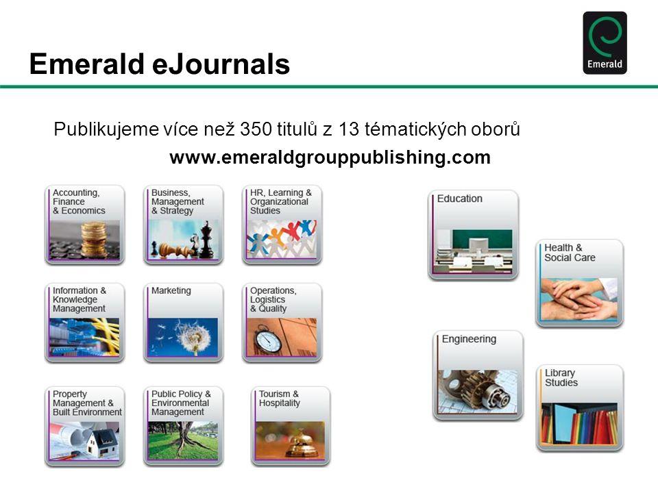 Emerald eJournals Publikujeme více než 350 titulů z 13 tématických oborů www.emeraldgrouppublishing.com