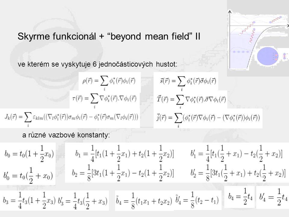 Skyrme funkcionál + beyond mean field II ve kterém se vyskytuje 6 jednočásticových hustot: a různé vazbové konstanty: