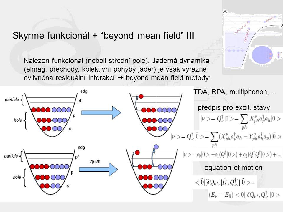 Skyrme funkcionál + beyond mean field III Nalezen funkcionál (neboli střední pole).