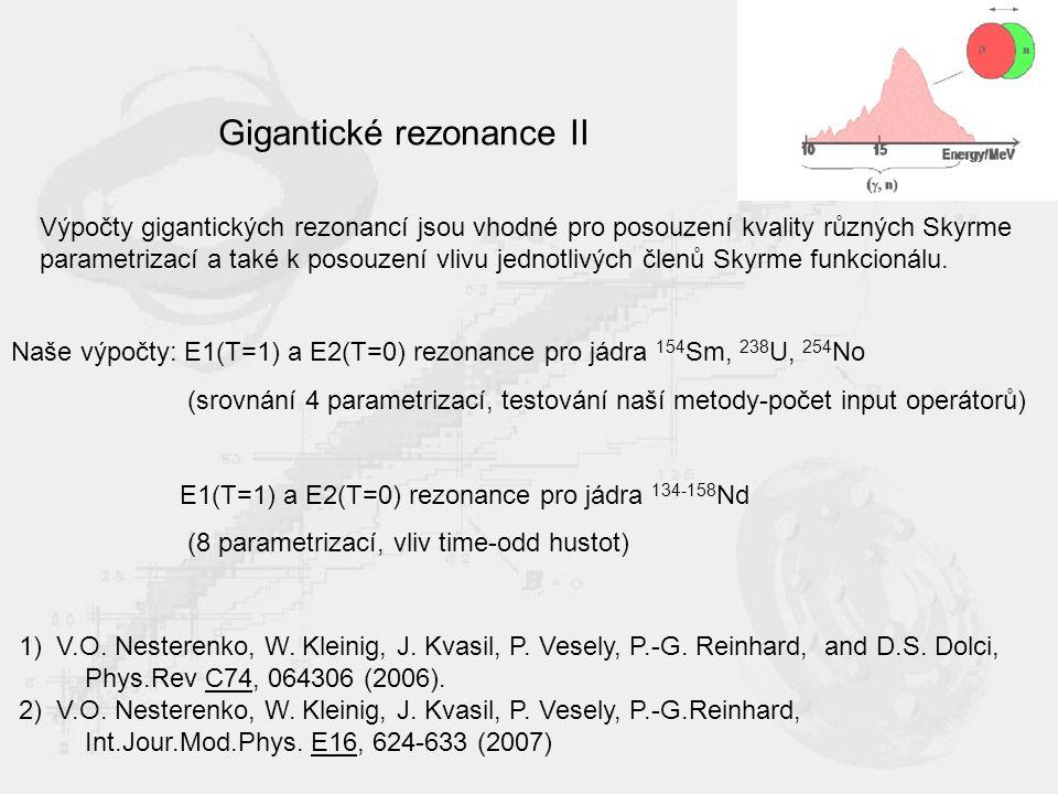 Gigantické rezonance II Výpočty gigantických rezonancí jsou vhodné pro posouzení kvality různých Skyrme parametrizací a také k posouzení vlivu jednotlivých členů Skyrme funkcionálu.