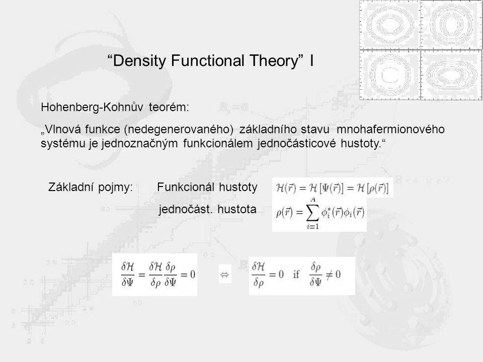 """Density Functional Theory I Hohenberg-Kohnův teorém: """"Vlnová funkce (nedegenerovaného) základního stavu mnohafermionového systému je jednoznačným funkcionálem jednočásticové hustoty. Základní pojmy: Funkcionál hustoty jednočást."""
